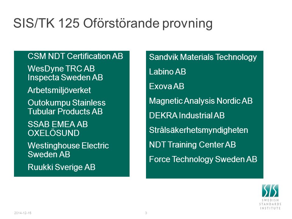 2014-12-153 SIS/TK 125 Oförstörande provning  CSM NDT Certification AB  WesDyne TRC AB Inspecta Sweden AB  Arbetsmiljöverket  Outokumpu Stainless