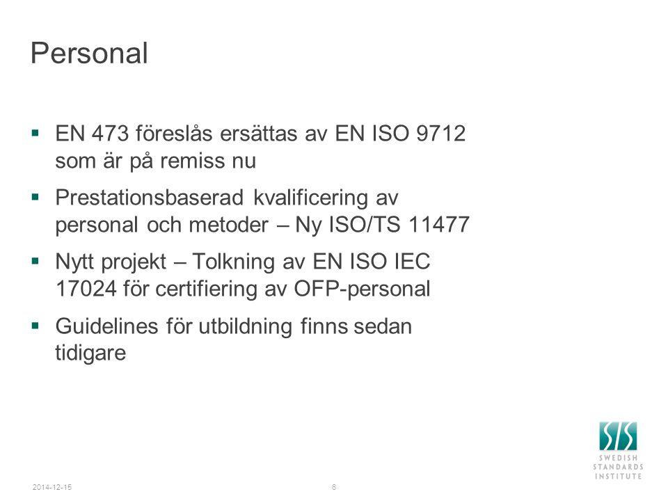 2014-12-157 Skillnader i EN ISO 9712  Termografering och töjningsmätning omfattas  Förtydliganden self employed  Arbetsgivarens personal får inte vara inblandad i examineringen  Digitala certifikat  Kortare utbildningstid UT, RT, LT nivå 1 och 3 (1 vecka)