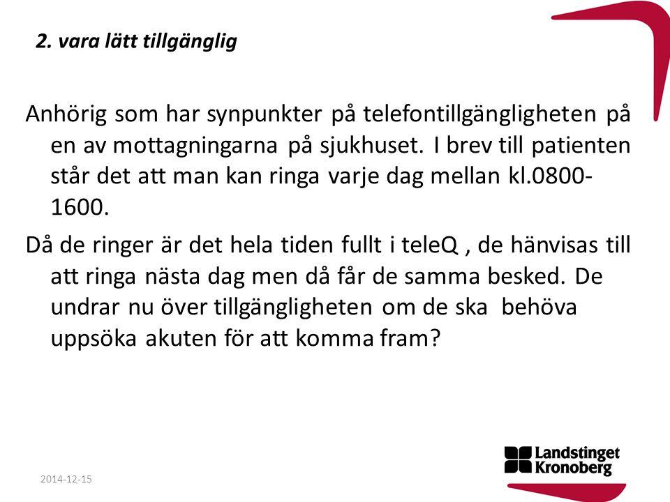 2. vara lätt tillgänglig Anhörig som har synpunkter på telefontillgängligheten på en av mottagningarna på sjukhuset. I brev till patienten står det at