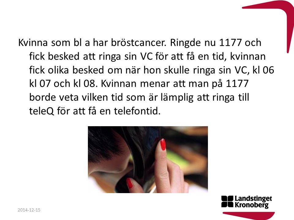 Kvinna som bl a har bröstcancer. Ringde nu 1177 och fick besked att ringa sin VC för att få en tid, kvinnan fick olika besked om när hon skulle ringa