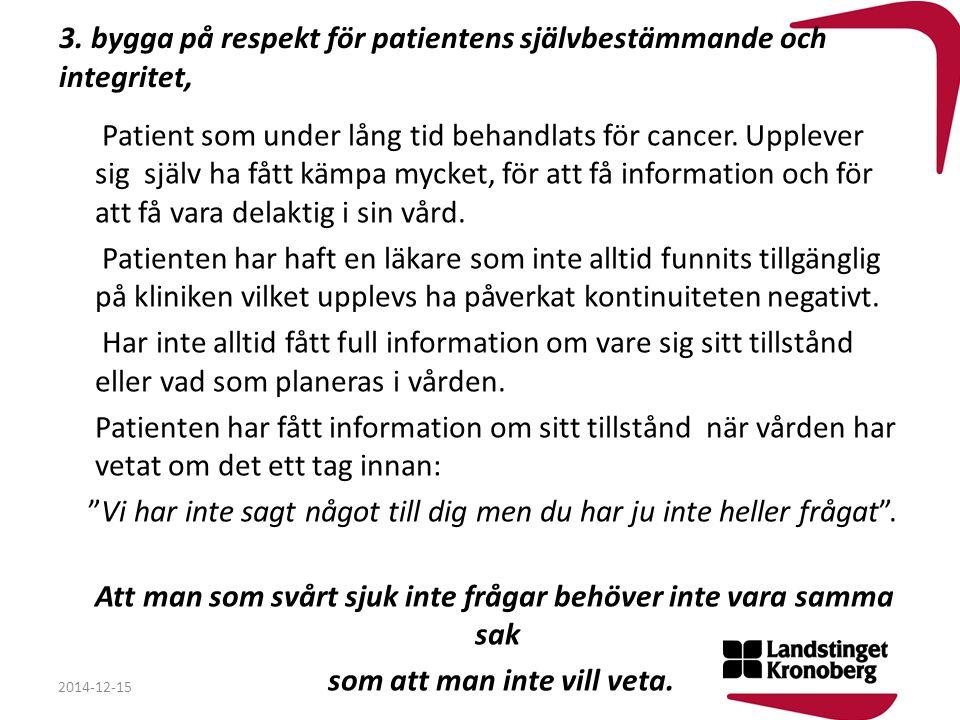 3. bygga på respekt för patientens självbestämmande och integritet, Patient som under lång tid behandlats för cancer. Upplever sig själv ha fått kämpa