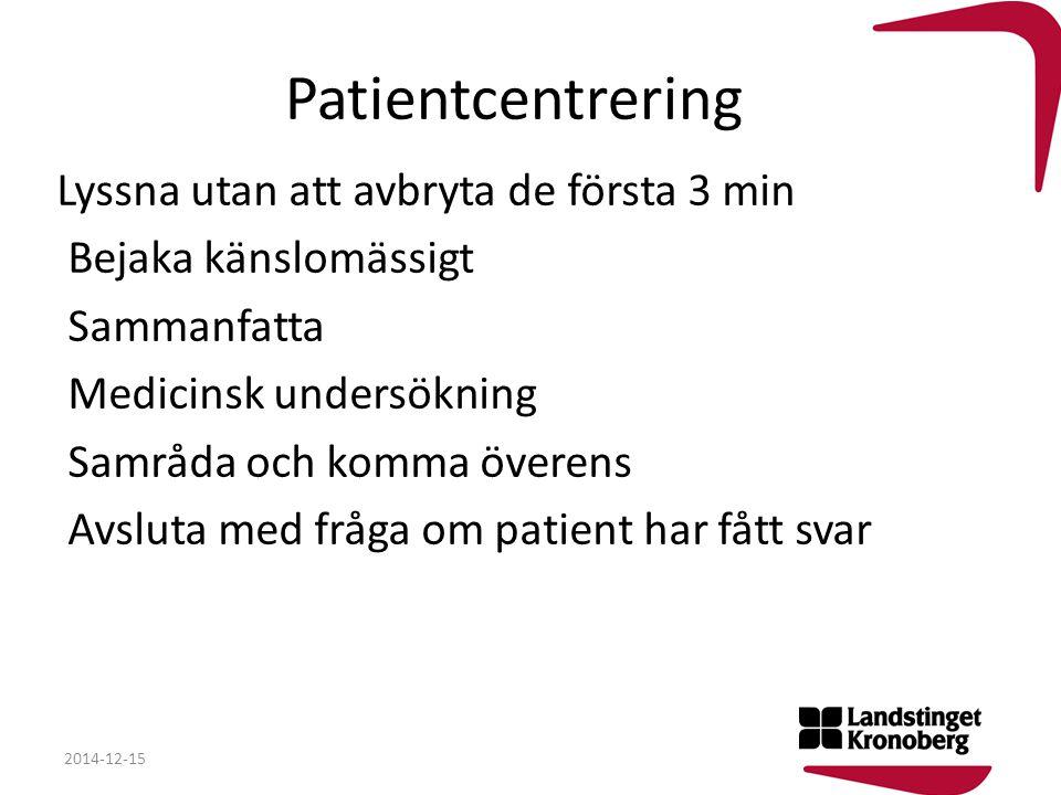 Patientcentrering 2014-12-15 Lyssna utan att avbryta de första 3 min Bejaka känslomässigt Sammanfatta Medicinsk undersökning Samråda och komma överens