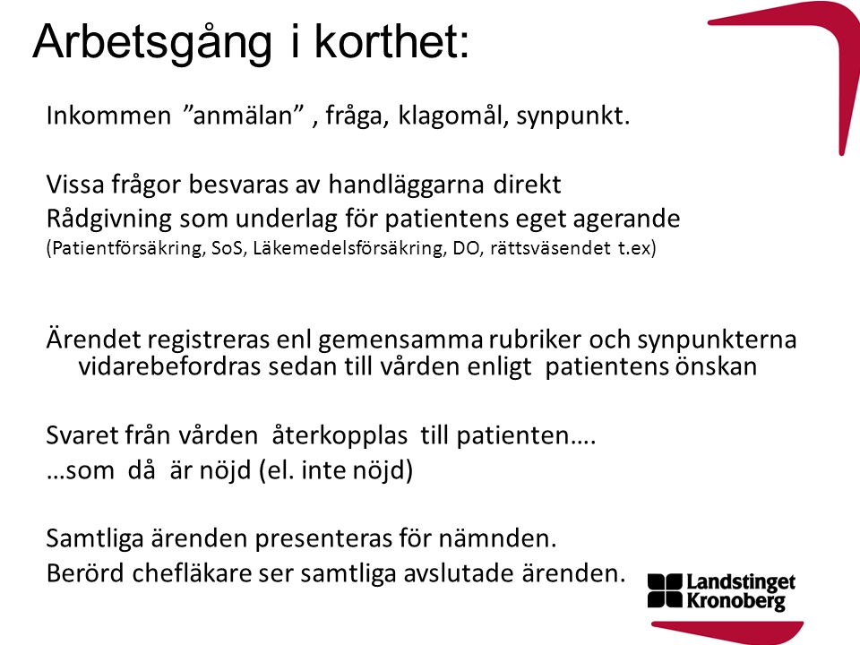"""Arbetsgång i korthet: Inkommen """"anmälan"""", fråga, klagomål, synpunkt. Vissa frågor besvaras av handläggarna direkt Rådgivning som underlag för patiente"""