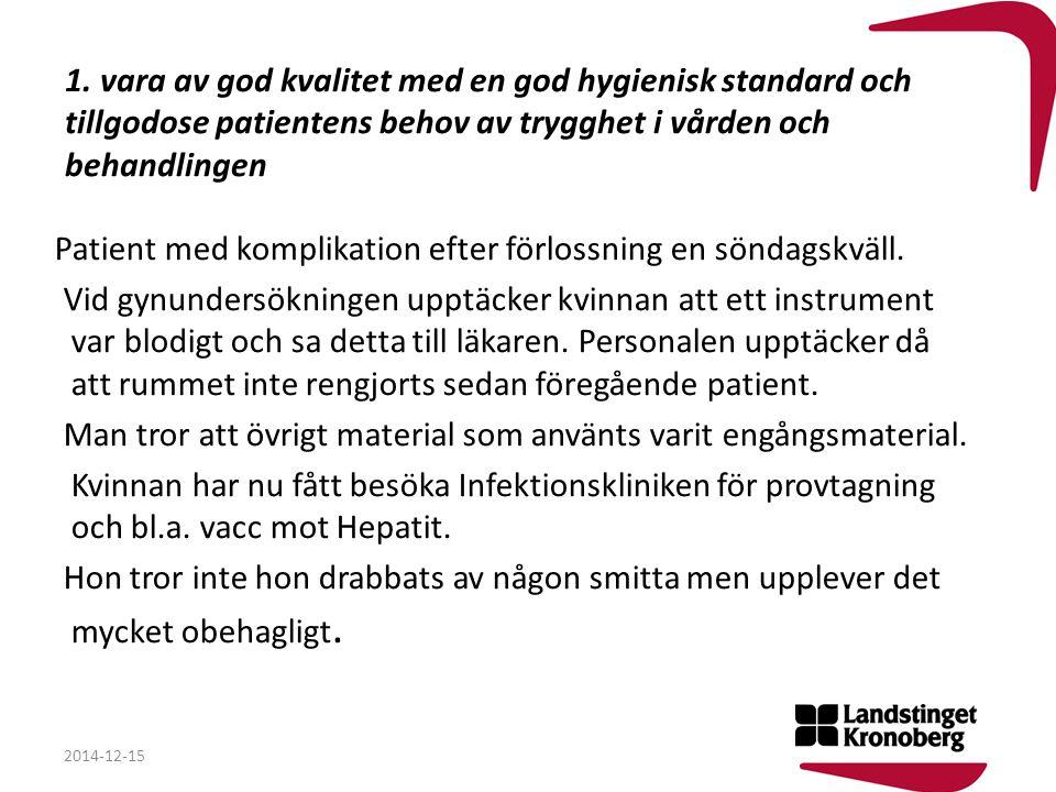 1. vara av god kvalitet med en god hygienisk standard och tillgodose patientens behov av trygghet i vården och behandlingen Patient med komplikation e