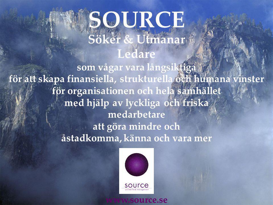 23 SOURCE www.source.se Söker & Utmanar Ledare som vågar vara långsiktiga för att skapa finansiella, strukturella och humana vinster för organisationen och hela samhället med hjälp av lyckliga och friska medarbetare att göra mindre och åstadkomma, känna och vara mer