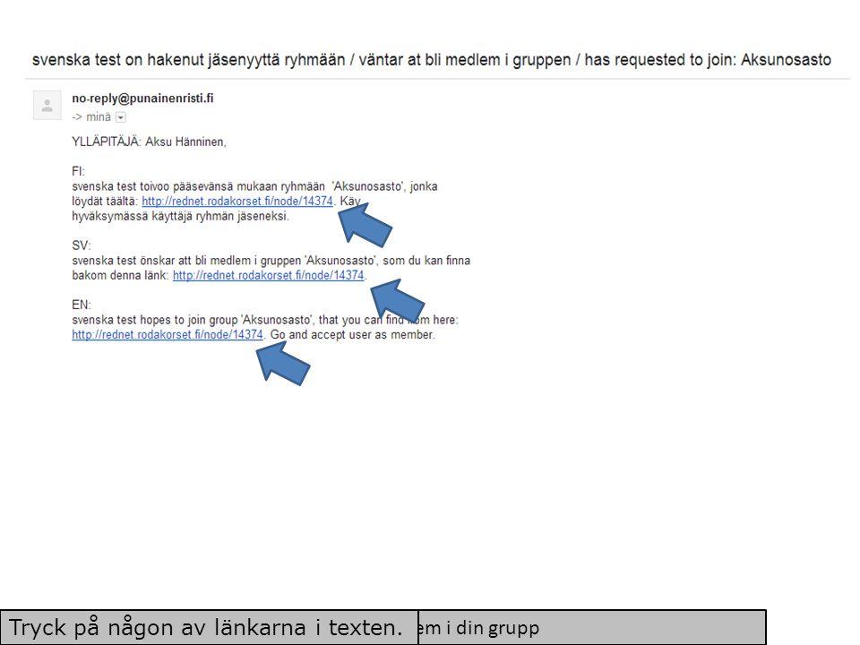 Du får e-post via RedNet då någon vill bli medlem i din grupp Tryck på någon av länkarna i texten.