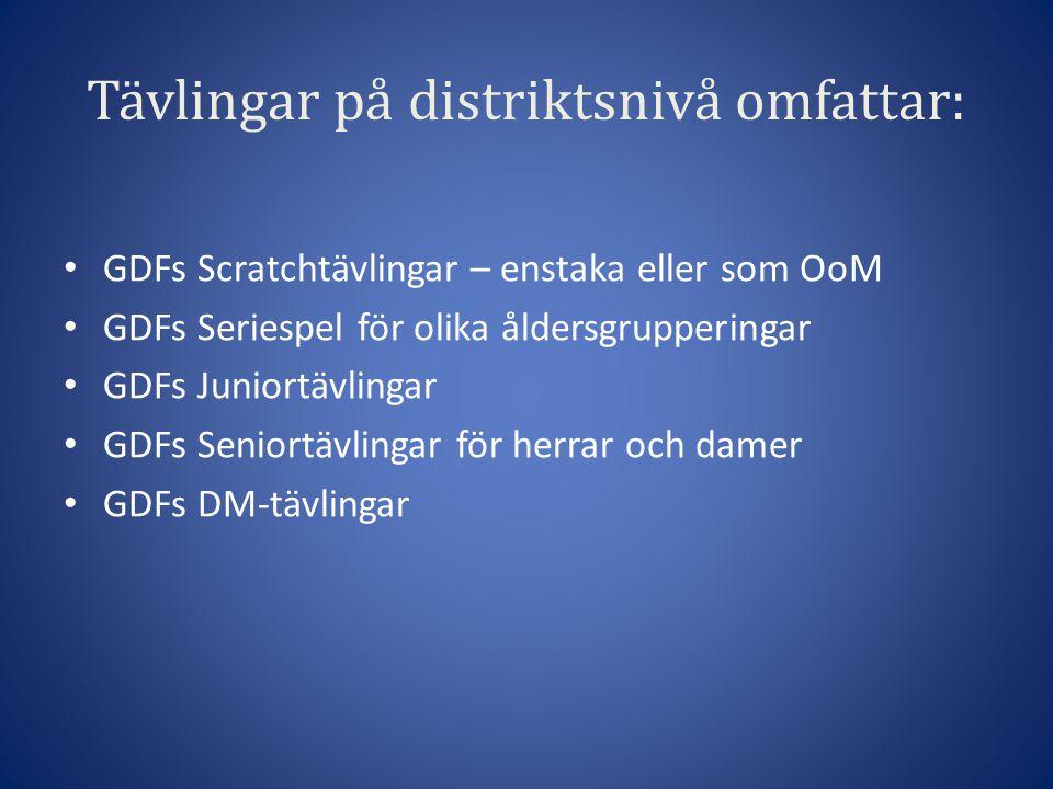 Tävlingar på distriktsnivå omfattar: GDFs Scratchtävlingar – enstaka eller som OoM GDFs Seriespel för olika åldersgrupperingar GDFs Juniortävlingar GDFs Seniortävlingar för herrar och damer GDFs DM-tävlingar