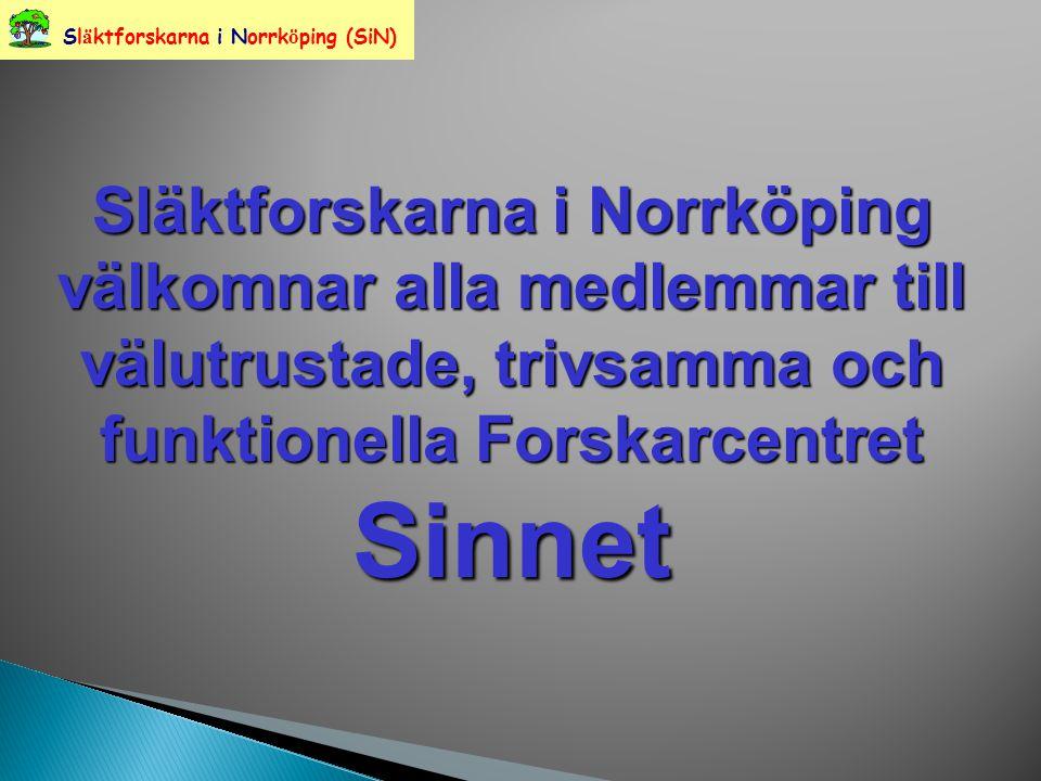 Sl ä ktforskarna i Norrk ö ping (SiN) Släktforskarna i Norrköping välkomnar alla medlemmar till välutrustade, trivsamma och funktionella Forskarcentret Sinnet