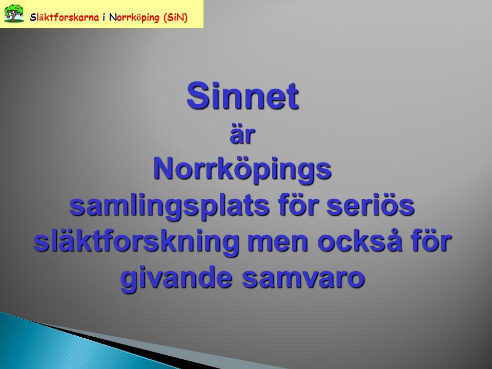 Sl ä ktforskarna i Norrk ö ping (SiN)SinnetärNorrköpings samlingsplats för seriös släktforskning men också för givande samvaro