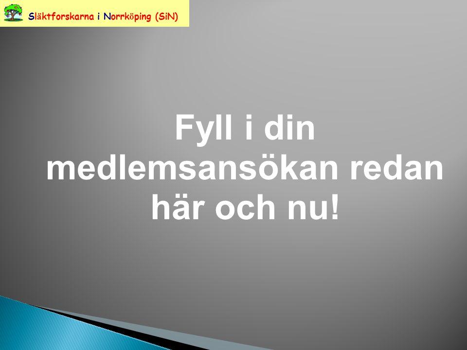Fyll i din medlemsansökan redan här och nu! Sl ä ktforskarna i Norrk ö ping (SiN)