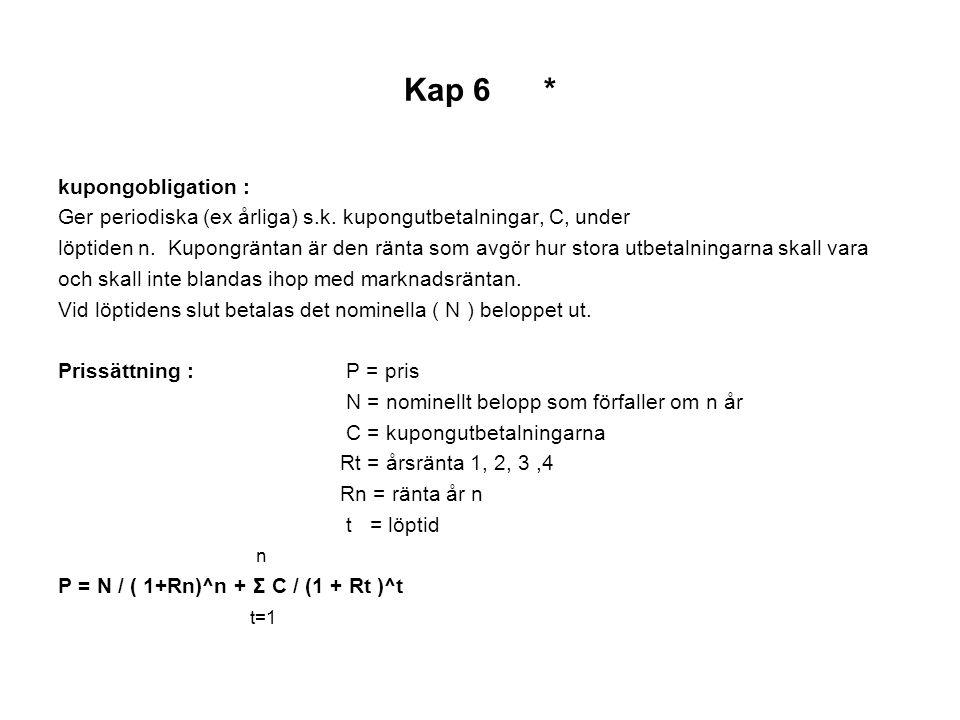 Kap 6 * kupongobligation : Ger periodiska (ex årliga) s.k.
