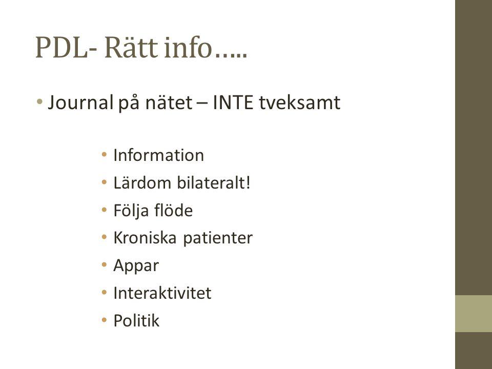 PDL- Rätt info….. Journal på nätet – INTE tveksamt Information Lärdom bilateralt! Följa flöde Kroniska patienter Appar Interaktivitet Politik
