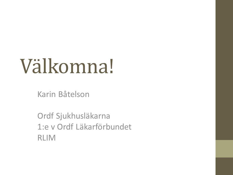 Välkomna! Karin Båtelson Ordf Sjukhusläkarna 1:e v Ordf Läkarförbundet RLIM
