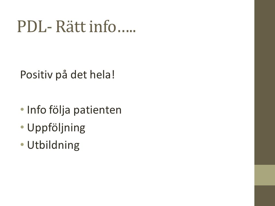 PDL- Rätt info….. Positiv på det hela! Info följa patienten Uppföljning Utbildning