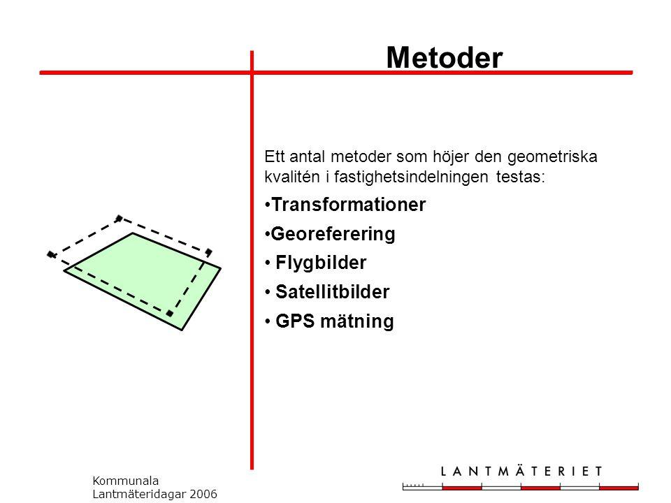 Kommunala Lantmäteridagar 2006 Ett antal metoder som höjer den geometriska kvalitén i fastighetsindelningen testas: Transformationer Georeferering Flygbilder Satellitbilder GPS mätning Metoder