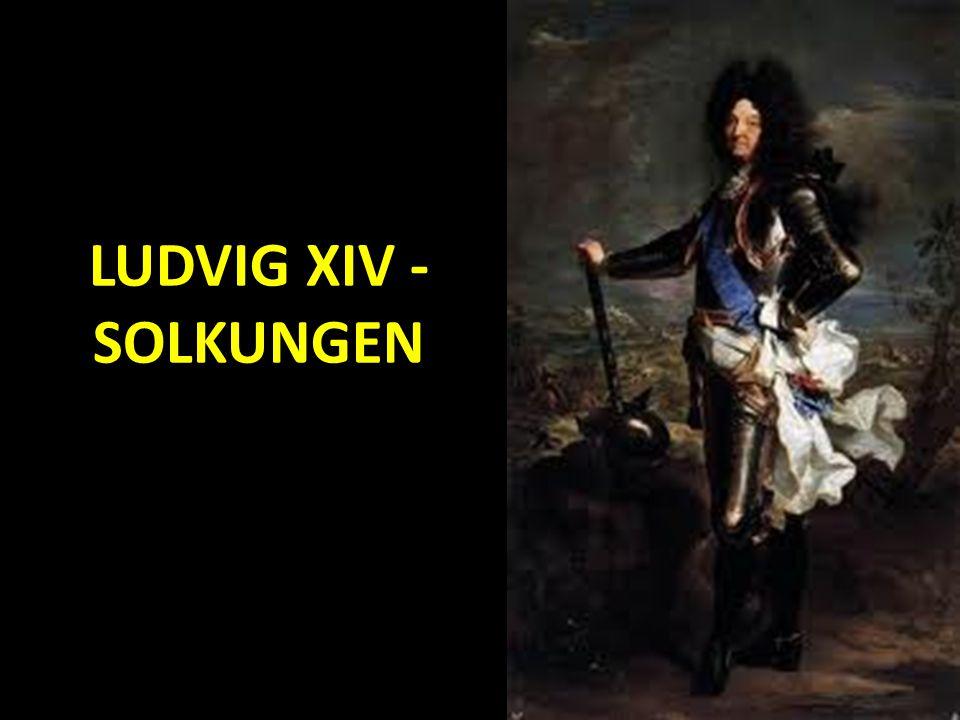 LUDVIG XIV - SOLKUNGEN