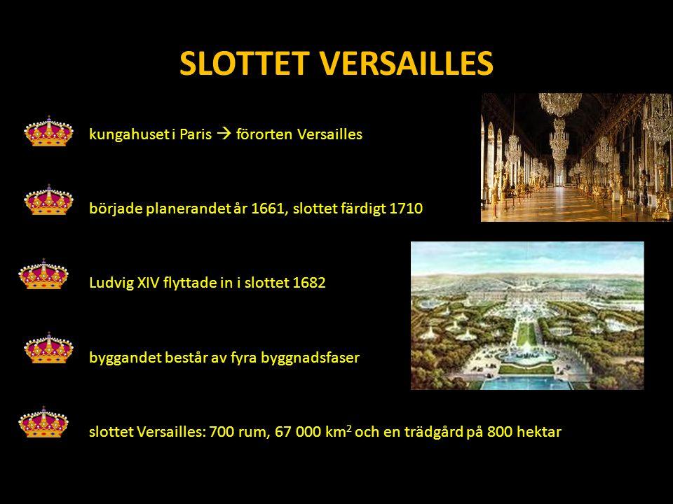 SLOTTET VERSAILLES kungahuset i Paris  förorten Versailles började planerandet år 1661, slottet färdigt 1710 Ludvig XIV flyttade in i slottet 1682 byggandet består av fyra byggnadsfaser slottet Versailles: 700 rum, 67 000 km 2 och en trädgård på 800 hektar
