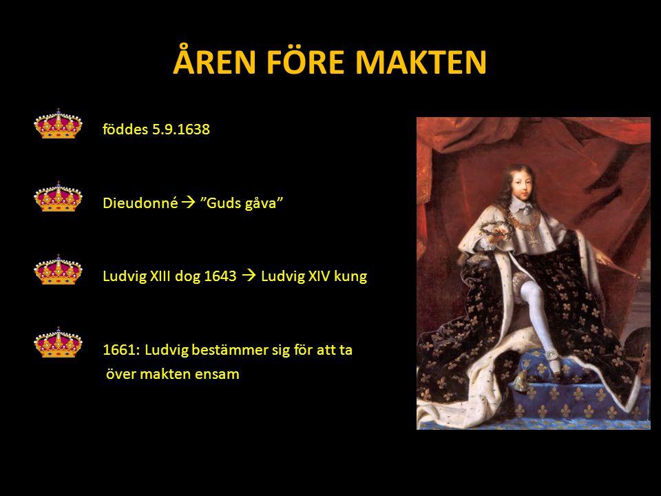 ÅREN FÖRE MAKTEN föddes 5.9.1638 Dieudonné  Guds gåva Ludvig XIII dog 1643  Ludvig XIV kung 1661: Ludvig bestämmer sig för att ta över makten ensam