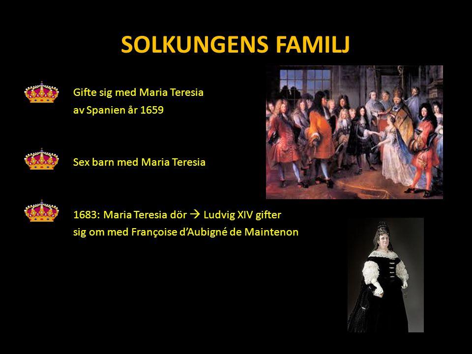 SOLKUNGENS FAMILJ Gifte sig med Maria Teresia av Spanien år 1659 Sex barn med Maria Teresia 1683: Maria Teresia dör  Ludvig XIV gifter sig om med Françoise d'Aubigné de Maintenon