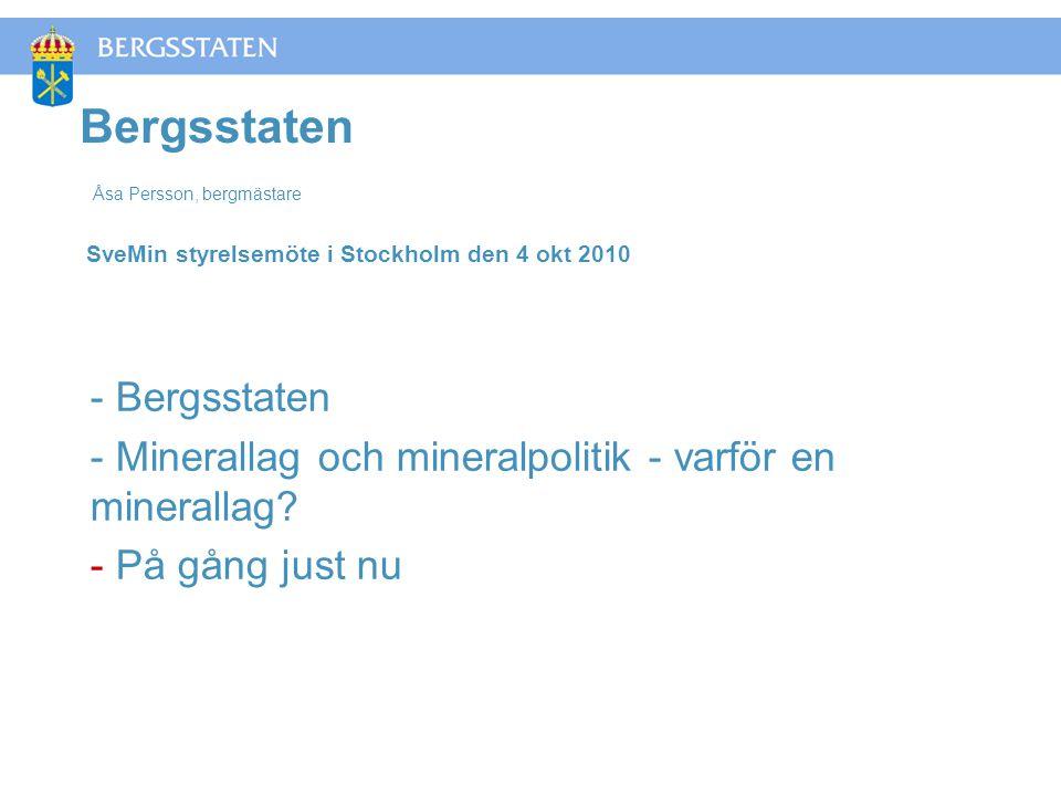 Bergsstaten Åsa Persson, bergmästare SveMin styrelsemöte i Stockholm den 4 okt 2010 - Bergsstaten - Minerallag och mineralpolitik - varför en minerallag.