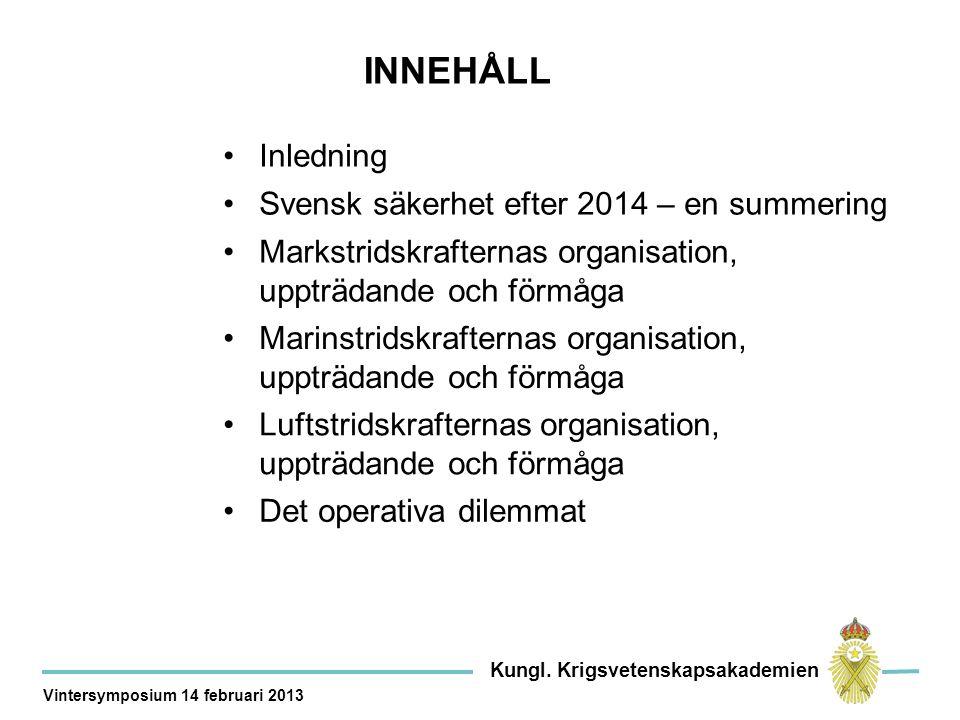 Materielanslaget 2012 9 Mrd +3-4 Mrd Saknas för att åstadkomma IO 14 Kungl.