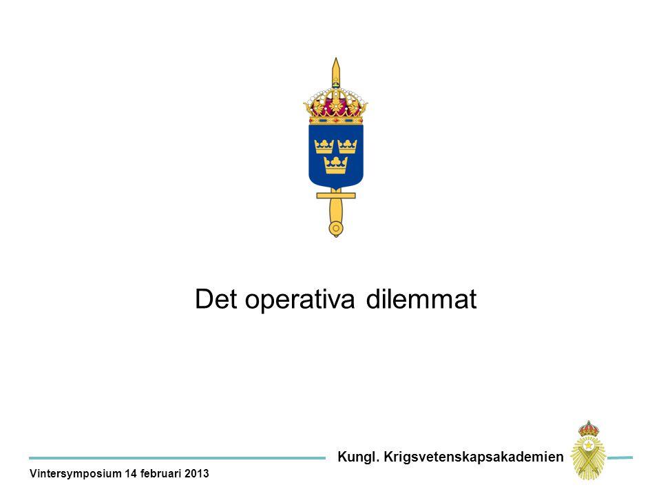 Det operativa dilemmat Kungl. Krigsvetenskapsakademien Vintersymposium 14 februari 2013