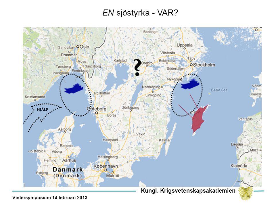 Kungl. Krigsvetenskapsakademien Vintersymposium 14 februari 2013 EN sjöstyrka - VAR?