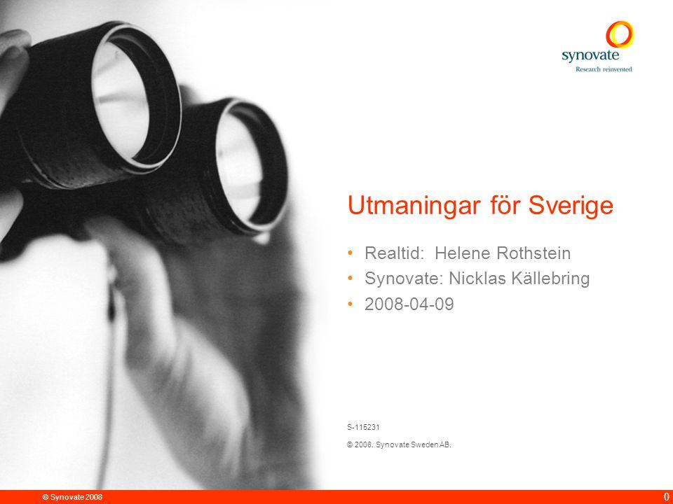 0 © Synovate 2008 Realtid: Helene Rothstein Synovate: Nicklas Källebring 2008-04-09 Utmaningar för Sverige S-115231 © 2008.