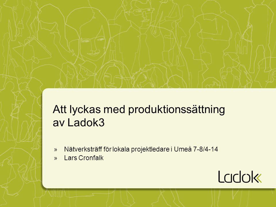 Att lyckas med produktionssättning av Ladok3 »Nätverksträff för lokala projektledare i Umeå 7-8/4-14 »Lars Cronfalk