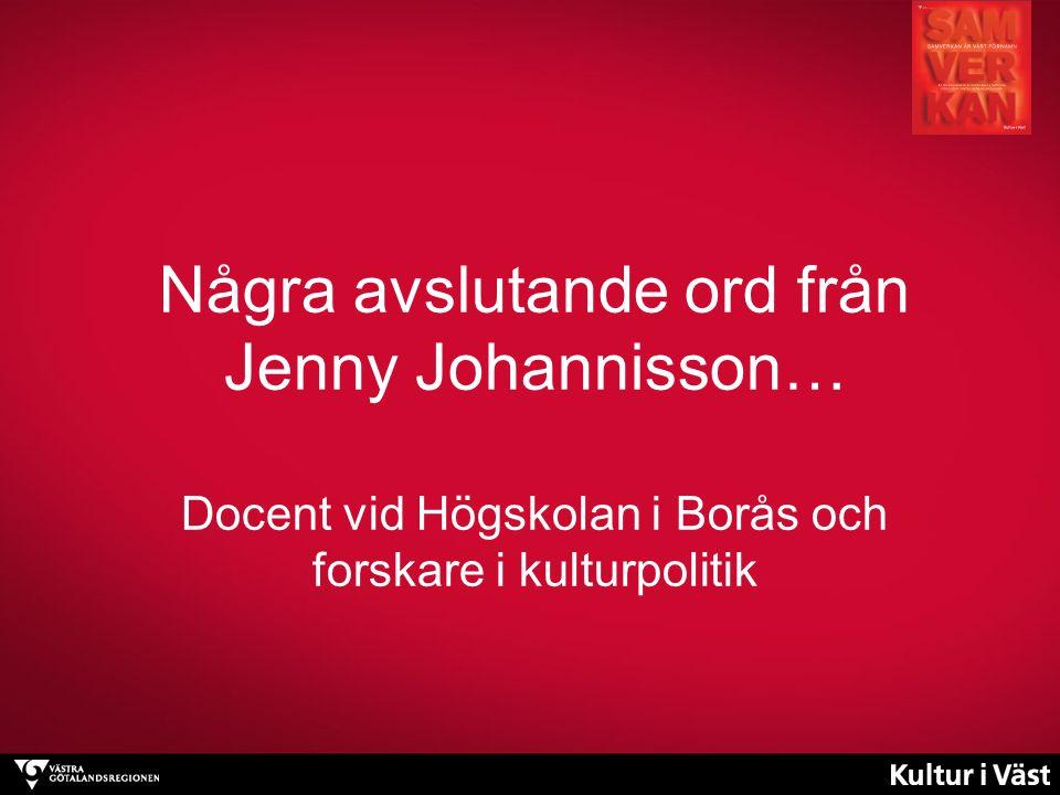 Några avslutande ord från Jenny Johannisson… Docent vid Högskolan i Borås och forskare i kulturpolitik