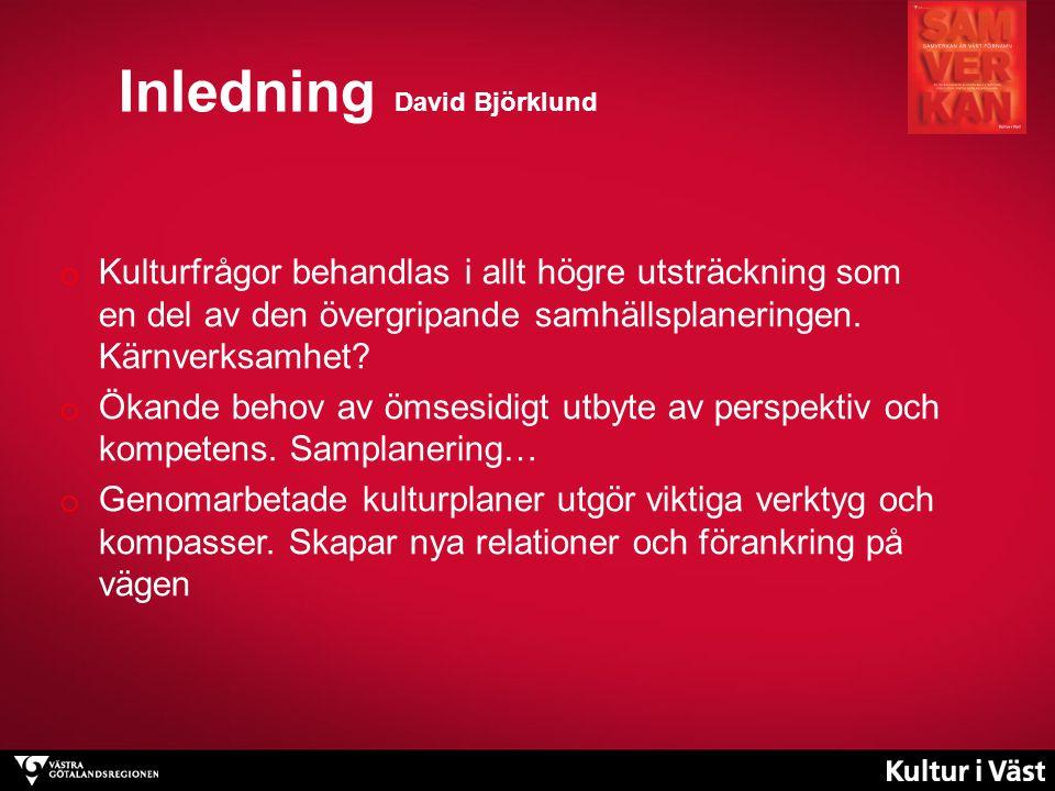 Inledning David Björklund o Kulturfrågor behandlas i allt högre utsträckning som en del av den övergripande samhällsplaneringen.