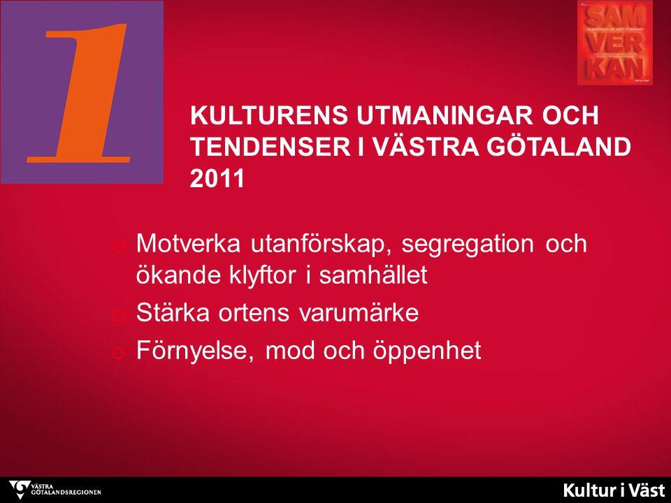 KULTURENS UTMANINGAR OCH TENDENSER I VÄSTRA GÖTALAND 2011 o Motverka utanförskap, segregation och ökande klyftor i samhället o Stärka ortens varumärke o Förnyelse, mod och öppenhet