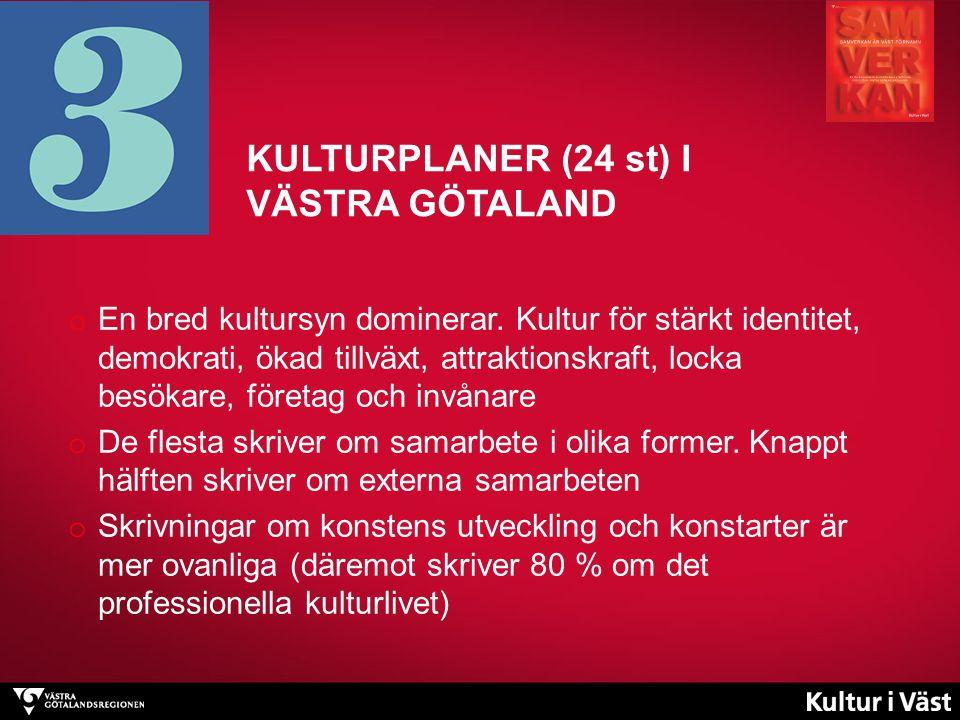 KULTURPLANER (24 st) I VÄSTRA GÖTALAND o En bred kultursyn dominerar.