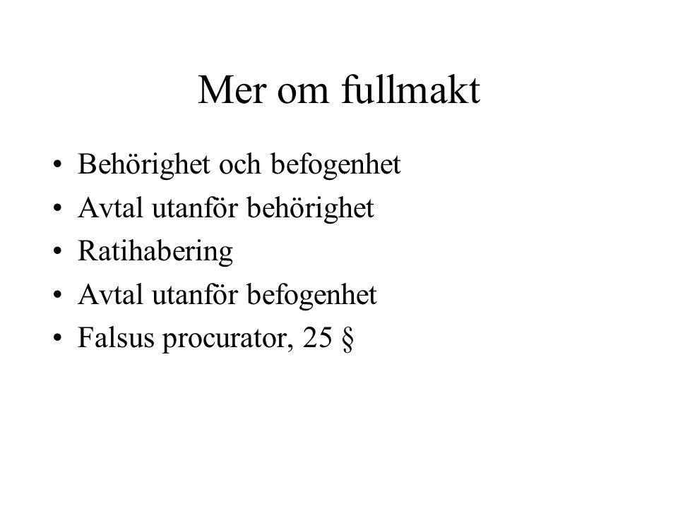 Mer om fullmakt Behörighet och befogenhet Avtal utanför behörighet Ratihabering Avtal utanför befogenhet Falsus procurator, 25 §