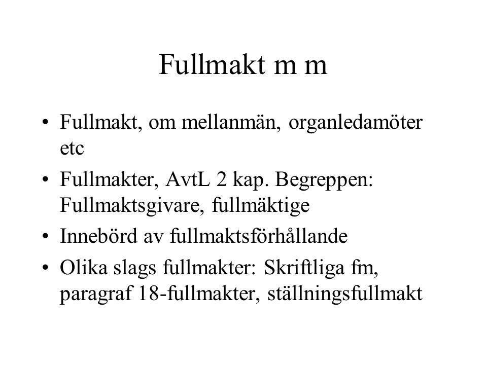 Fullmakt m m Fullmakt, om mellanmän, organledamöter etc Fullmakter, AvtL 2 kap. Begreppen: Fullmaktsgivare, fullmäktige Innebörd av fullmaktsförhållan