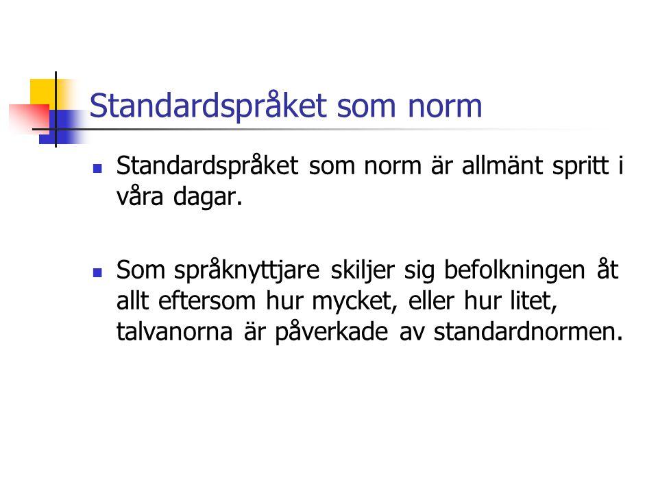 Standardspråket som norm Standardspråket som norm är allmänt spritt i våra dagar.