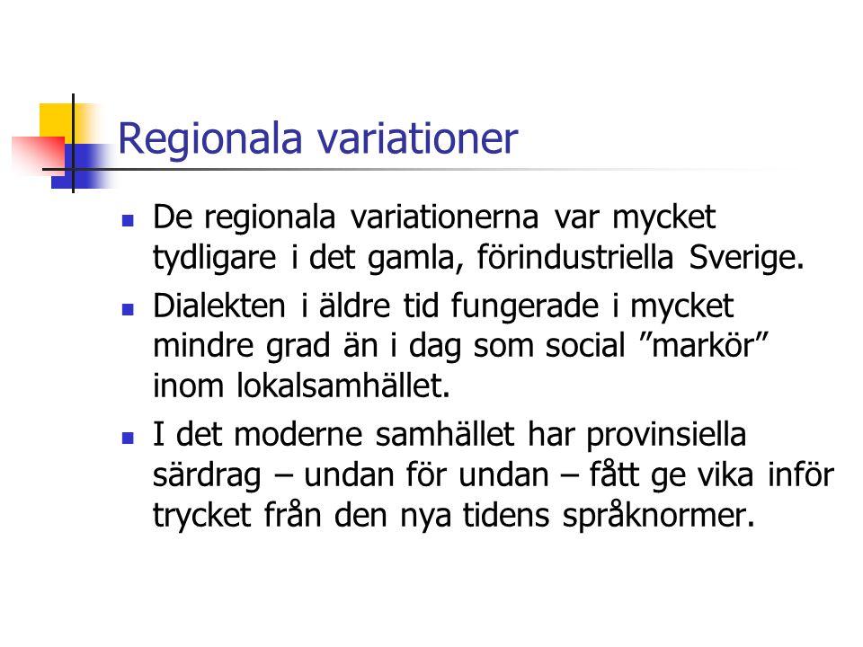 Regionala variationer De regionala variationerna var mycket tydligare i det gamla, förindustriella Sverige.