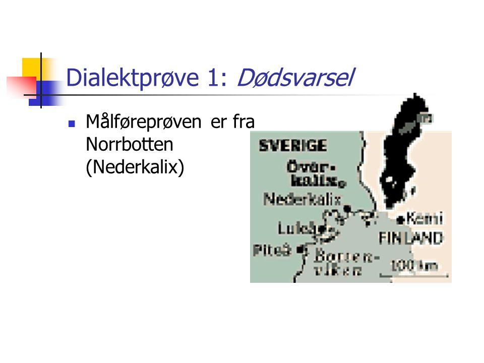 Dialektprøve 1: Dødsvarsel Målføreprøven er fra Norrbotten (Nederkalix)