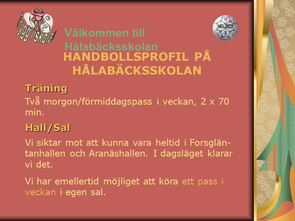 Välkommen till Hålabäcksskolan Vi har emellertid möjliget att köra ett pass i veckan i egen sal. Träning Två morgon/förmiddagspass i veckan, 2 x 70 mi