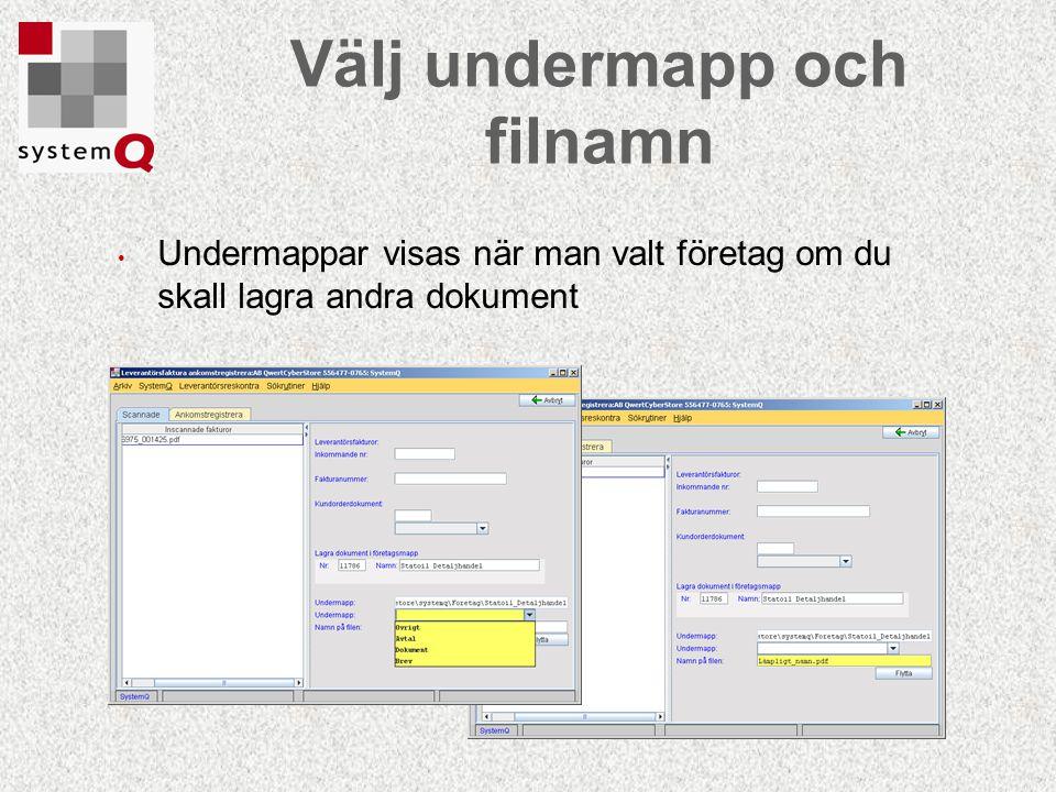 Välj undermapp och filnamn Undermappar visas när man valt företag om du skall lagra andra dokument