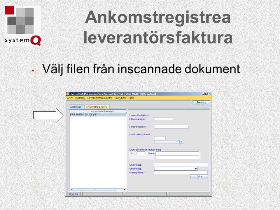 Ankomstregistrea leverantörsfaktura Välj filen från inscannade dokument
