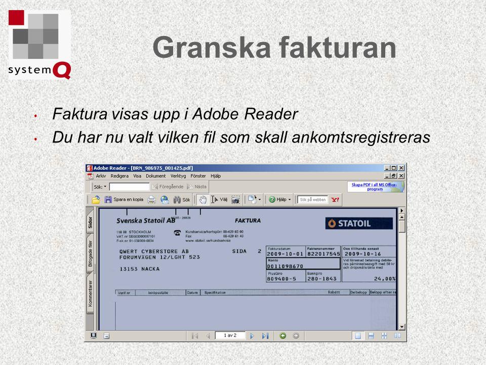 Granska fakturan Faktura visas upp i Adobe Reader Du har nu valt vilken fil som skall ankomtsregistreras