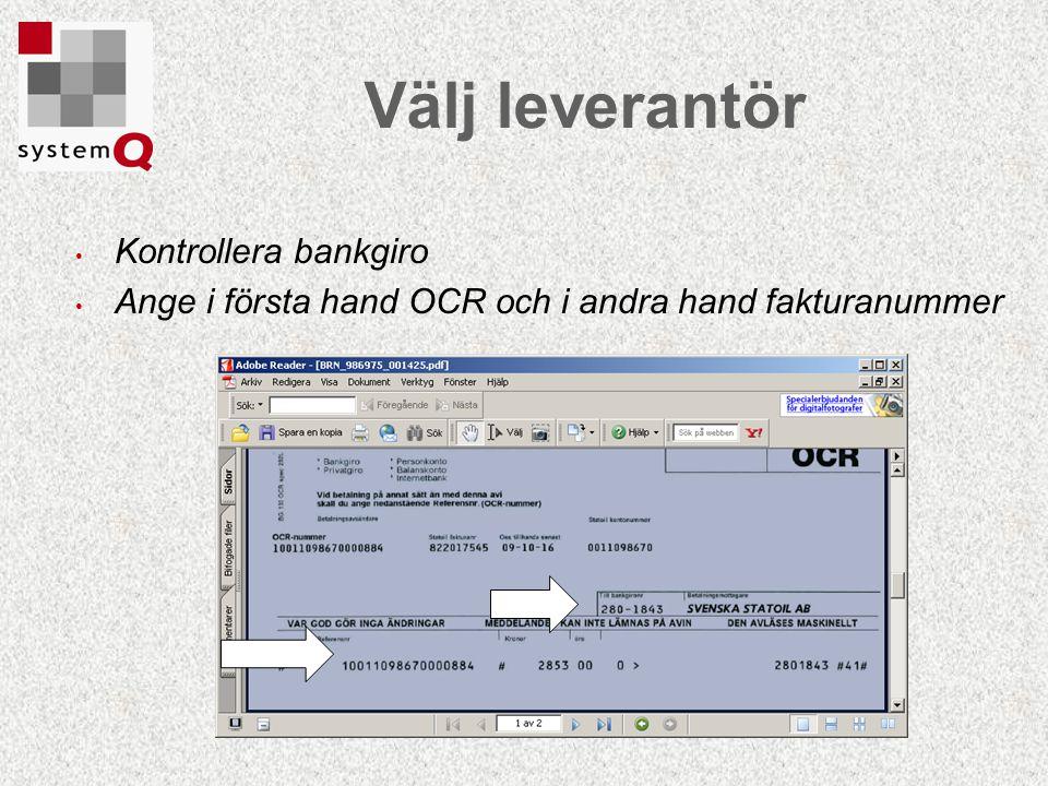 Välj leverantör Kontrollera bankgiro Ange i första hand OCR och i andra hand fakturanummer