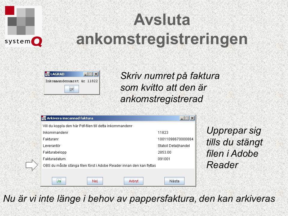 Avsluta ankomstregistreringen Upprepar sig tills du stängt filen i Adobe Reader Skriv numret på faktura som kvitto att den är ankomstregistrerad Nu är