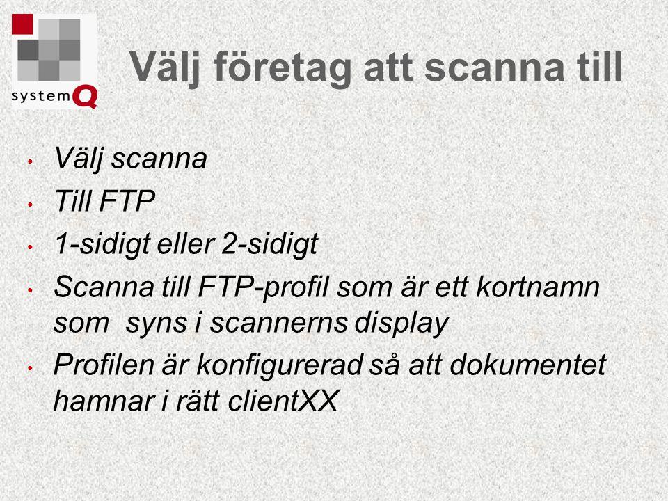 Välj företag att scanna till Välj scanna Till FTP 1-sidigt eller 2-sidigt Scanna till FTP-profil som är ett kortnamn som syns i scannerns display Prof