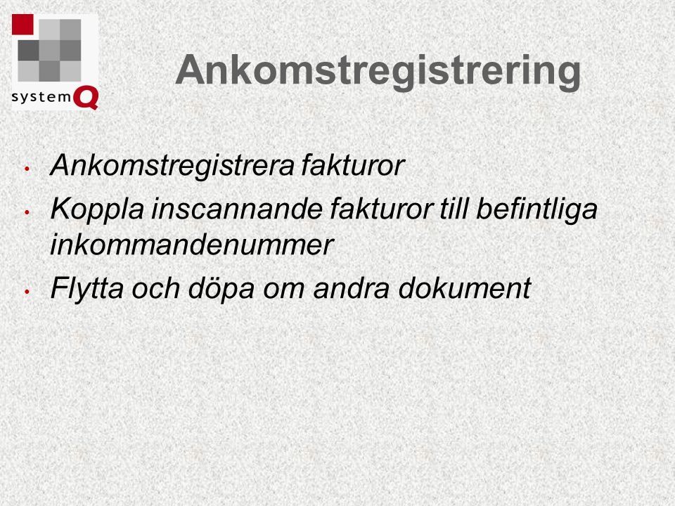 Ankomstregistrering Ankomstregistrera fakturor Koppla inscannande fakturor till befintliga inkommandenummer Flytta och döpa om andra dokument