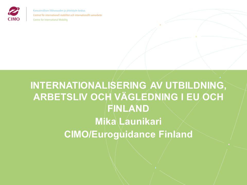 INTERNATIONALISERING AV UTBILDNING, ARBETSLIV OCH VÄGLEDNING I EU OCH FINLAND Mika Launikari CIMO/Euroguidance Finland