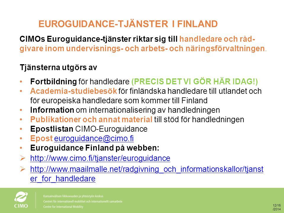 EUROGUIDANCE-TJÄNSTER I FINLAND CIMOs Euroguidance-tjänster riktar sig till handledare och råd- givare inom undervisnings- och arbets- och näringsförvaltningen.