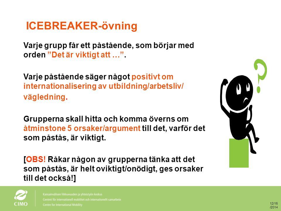 """ICEBREAKER-övning Varje grupp får ett påstående, som börjar med orden """"Det är viktigt att …"""". Varje påstående säger något positivt om internationalise"""