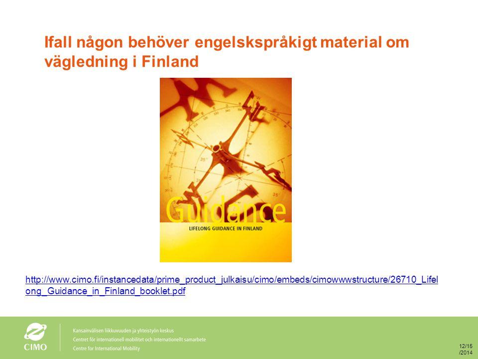 Ifall någon behöver engelskspråkigt material om vägledning i Finland http://www.cimo.fi/instancedata/prime_product_julkaisu/cimo/embeds/cimowwwstructure/26710_Lifel ong_Guidance_in_Finland_booklet.pdf12/15/2014